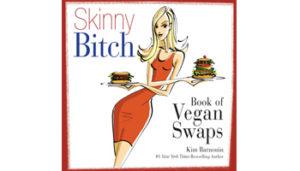 Skinny Bitch Vegan Swaps Elixirliving.com