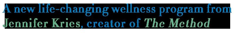 A new life-changing wellness programfrom Jennifer Kries creator of The Method